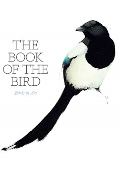 The book of the bird : birds in art / Angus Hyland & Kendra Wilson.
