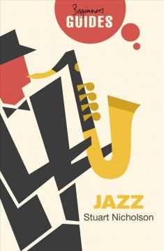 Jazz : a beginner's guide / Stuart Nicholson.