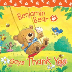 Benjamin Bear says thank you /  Claire Freedman ; illustrated by Steve Smallman.