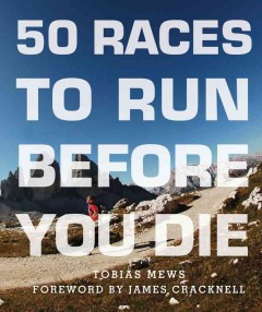 50 races to run before you die /  Tobias Mews.