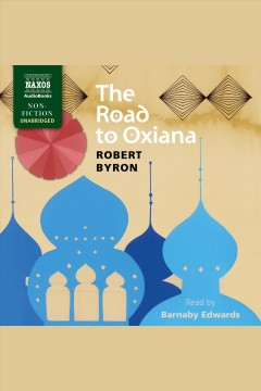 The road to Oxiana /  Robert Byron.
