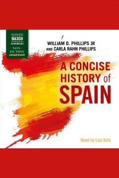 A concise history of Spain /  William D. Phillips, Jr. and Carla Rahn Phillips.