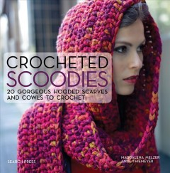 Crocheted scoodies : 20 gorgeous hooded scarves and cowls to crochet / Magdalena Melzer ; Anne Thiemeyer.