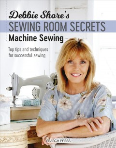 Machine sewing : top tips and techniques for successful sewing / Debbie Shore. - Debbie Shore.