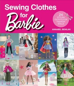 Sewing clothes for Barbie : 24 stylish outfits for fashion dolls / Annabel Benilan. - Annabel Benilan.