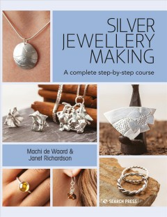 Silver jewellery making /  Machi de Waard & Janet Richardson. - Machi de Waard & Janet Richardson.