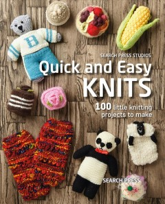 Quick and easy knits : 100 little knitting projects to make / [text, Susan Penny [and seven others] ; photographs, Roddy Paine [and five others]]. - [text, Susan Penny [and seven others] ; photographs, Roddy Paine [and five others]].