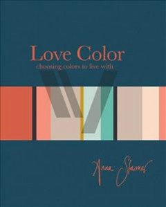 Love colour : choosing colours to live with / Anna Starmer. - Anna Starmer.