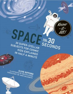 Space in 30 seconds /  Clive Gifford ; illustrated by Melvyn Evans [and Marta Munoz]. - Clive Gifford ; illustrated by Melvyn Evans [and Marta Munoz].