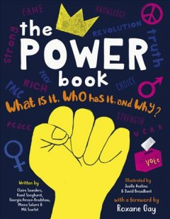 The power book : what is it, who has it and why? / written by Claire Saunders, Hazel Songhurst, Georgia Amson-Bradshaw, Minna Salami & Mik Scarlet ; illustrated by Joelle Avelino & David Broadbent ; with a foreword by Roxane Gay. - written by Claire Saunders, Hazel Songhurst, Georgia Amson-Bradshaw, Minna Salami & Mik Scarlet ; illustrated by Joelle Avelino & David Broadbent ; with a foreword by Roxane Gay.