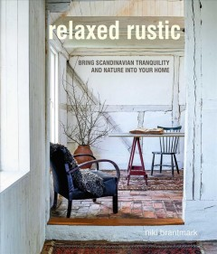 Relaxed rustic : bring Scandanavian tranquility and nature into your home / Niki Brantmark ; photography by James Gardiner. - Niki Brantmark ; photography by James Gardiner.