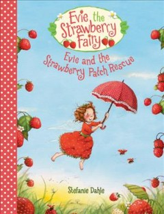 Evie and the strawberry patch rescue /  Stefanie Dahle ; translated by Polly Lawson. - Stefanie Dahle ; translated by Polly Lawson.