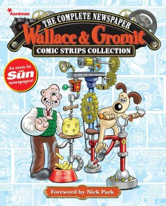 Wallace & Gromit : the complete newspaper strips collection.