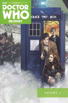 Doctor Who archives Volume 1 /  written by Tony Lee, Joshua Hale Fialkov, Matthew Dow Smith, Dan McDaid ; art by Andrew Currie [and ten others]. - written by Tony Lee, Joshua Hale Fialkov, Matthew Dow Smith, Dan McDaid ; art by Andrew Currie [and ten others].
