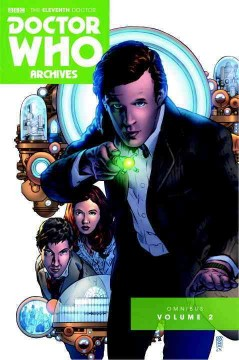 Doctor Who archives Volume 2 /  written by Joshua Hale Fialkov, Andy Diggle, Brandon Seifert, Len Wein, Tony Lee ; art by Matthew Dow Smith [and nine others]. - written by Joshua Hale Fialkov, Andy Diggle, Brandon Seifert, Len Wein, Tony Lee ; art by Matthew Dow Smith [and nine others].