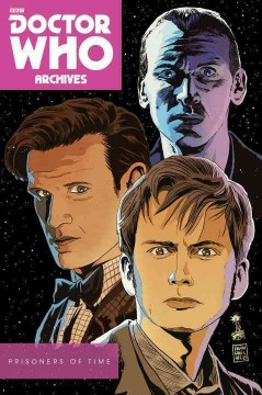 Doctor Who archives : Prisoners of time / written by Scott & David Tipton ; Collection editor: Andrew James. - written by Scott & David Tipton ; Collection editor: Andrew James.