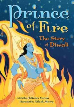 Prince of fire : the story of Diwali / retold by Jatinder Verma ; illustrated by Nilesh Mistry.