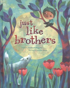 Just like brothers /  written by Elizabeth Baguley ; illustrated by Aurelie Blanz.