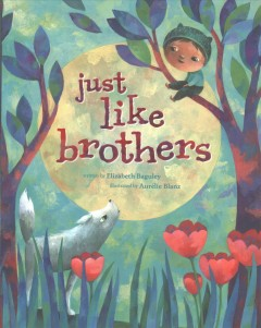Just like brothers /  written by Elizabeth Baguley ; illustrated by Aurélie Blanz. - written by Elizabeth Baguley ; illustrated by Aurélie Blanz.
