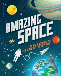 Amazing space : go on a journey to the edge of the universe / written by Raman Prinja ; illustrated by John Hersey. - written by Raman Prinja ; illustrated by John Hersey.