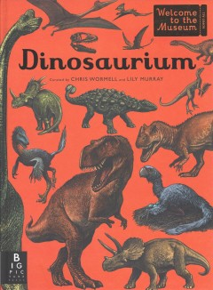Dinosaurium /  illustrated by Chris Wormell ; written by Lily Murray ; [foreword by Paul Sereno]. - illustrated by Chris Wormell ; written by Lily Murray ; [foreword by Paul Sereno].