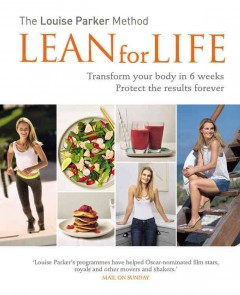 The Louise Parker method : lean for life : transform your body in 6 weeks, protect the results forever / Louse Parker. - Louse Parker.
