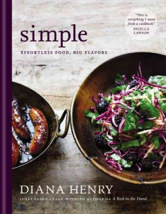 Simple : effortless food, big flavors / Diana Henry. - Diana Henry.