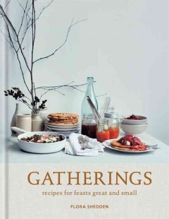 Gatherings : recipes for feasts great and small / Flora Shedden ; photography by Laura Edwards. - Flora Shedden ; photography by Laura Edwards.