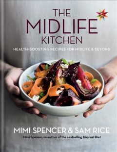 The midlife kitchen : health-boosting recipes for midlife & beyond / Mimi Spencer & Sam Rice ; nutritional consultant, Sarah Schenker. - Mimi Spencer & Sam Rice ; nutritional consultant, Sarah Schenker.