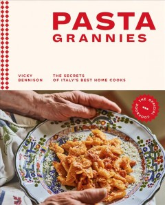 Pasta grannies : the secrets of Italy's best home cooks / Vicky Bennison ; photography by Emma Lee. - Vicky Bennison ; photography by Emma Lee.