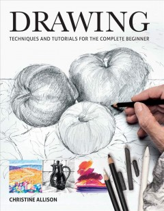 Drawing : techniques and tutorials for the complete beginner / Christine Allison. - Christine Allison.