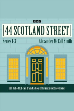 44 Scotland Street. full-cast radio adaptations of the much-loved novels / Alexander McCall-Smith.