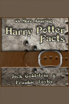 101 more amazing Harry Potter facts /  Jack Goldstein & Frankie Taylor. - Jack Goldstein & Frankie Taylor.