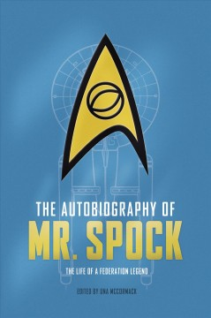 The autobiography of Mr. Spock : the life of a Federation legend / by Spock of Vulcan ; edited by Una McCormack. - by Spock of Vulcan ; edited by Una McCormack.