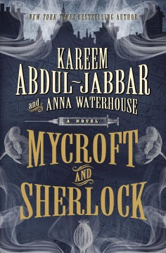 Mycroft and Sherlock : a novel / Kareem Abdul-Jabbar and Anna Waterhouse. - Kareem Abdul-Jabbar and Anna Waterhouse.