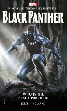Black Panther : who is the Black Panther? : a novel of the Marvel Universe / Jesse J. Holland ; adapted from the graphic novel by Reginald Hudlin and John Romita Jr.