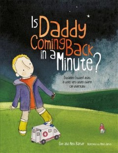 Is daddy coming back in a minute? : explaining (sudden) death in words very young children can understand / Elke and Alex Barber ; illustrations by Anna Jarvis. - Elke and Alex Barber ; illustrations by Anna Jarvis.