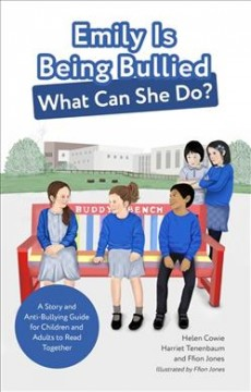 Emily is being bullied, what can she do? : a story and anti-bullying guide for children and adults to read together / Helen Cowie, Harriet Tenenbaum and Ffion Jones.