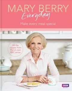 Mary Berry everyday /  Mary Berry ; photography by Georgia Glynn Smith. - Mary Berry ; photography by Georgia Glynn Smith.
