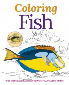 Coloring fish : over 40 delightful pictures with full coloring guides.