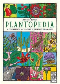 Plantopedia : a celebration of nature's greatest show-offs / Adrienne Barman ; additional text and translation into English by Amy-Jane Beer and Felicity Davidson. - Adrienne Barman ; additional text and translation into English by Amy-Jane Beer and Felicity Davidson.