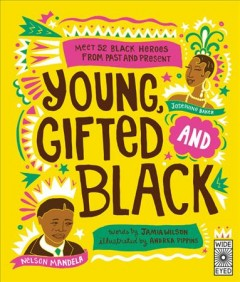 Young, gifted and black : meet 52 black heroes from past and present / words by Jamia Wilson ; illustrated by Andrea Pippins. - words by Jamia Wilson ; illustrated by Andrea Pippins.