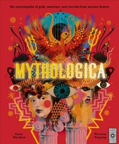 Mythologica : an encyclopedia of gods, monsters, and mortals from Ancient Greece / written by Steve Kershaw ; illustrated by Victoria Topping. - written by Steve Kershaw ; illustrated by Victoria Topping.