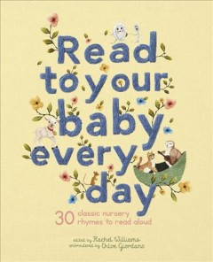 Read to your baby every day : 30 classic nursery rhymes to read aloud / edited by Rachel Williams ; embroidered by Chloe Giordano. - edited by Rachel Williams ; embroidered by Chloe Giordano.