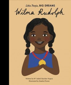Wilma Rudolph /  written by Ma Isabel Sanchez Vegara ; illustrated by Amelia Flower.