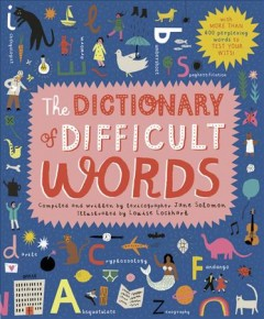 The dictionary of difficult words /  compiled and written by lexicographer Jane Solomon ; illustrated by Louise Lockhart. - compiled and written by lexicographer Jane Solomon ; illustrated by Louise Lockhart.