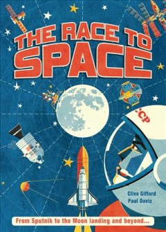 The race to space /  Clive Gifford ; illustrated by Paul Daviz.