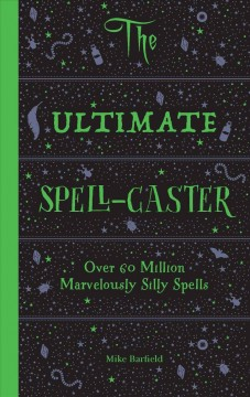 Ultimate spell-caster : over 60 million marvelously silly spells / Mike Barfield. - Mike Barfield.