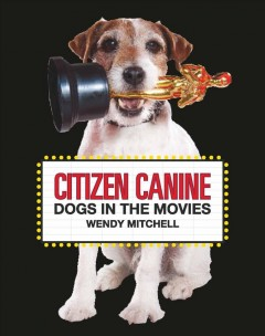 Citizen canine : dogs in the movies.