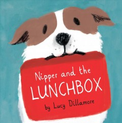 Nipper and the lunchbox /  by Lucy Dillamore.
